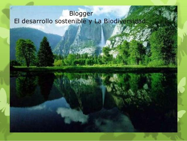 BloggerEl desarrollo sostenible y La Biodiversidad.