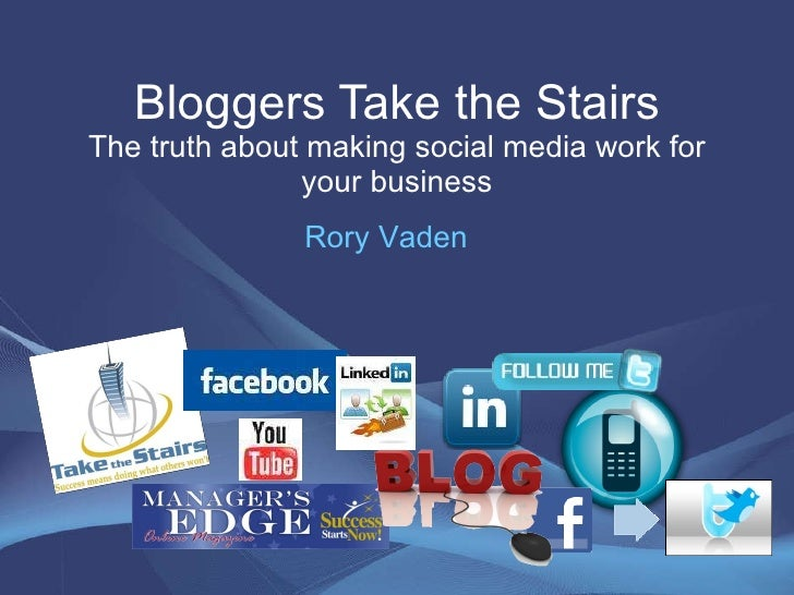 Bloggers Take the Stairs The truth about making social media work for your business Rory Vaden