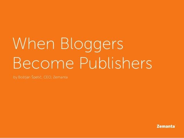 When BloggersBecome Publishersby Boštjan Špetič, CEO, Zemanta
