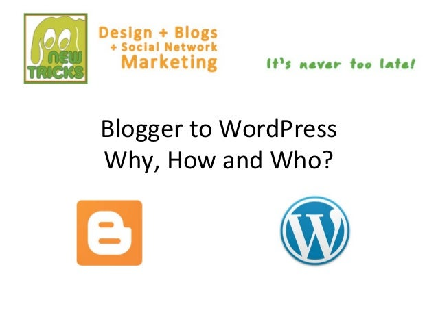 Blogger to WordPress Why, How and Who?