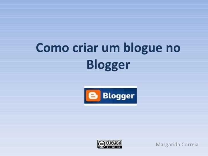 Como criar um blogue no Blogger Margarida Correia