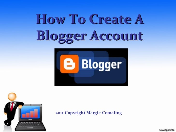 How To Create ABlogger Account  2011 Copyright Margie Comaling