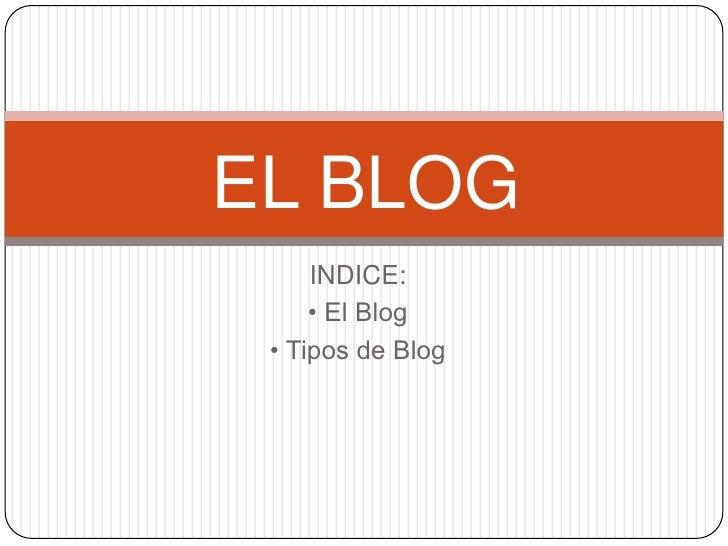 EL BLOG     INDICE:     • El Blog • Tipos de Blog