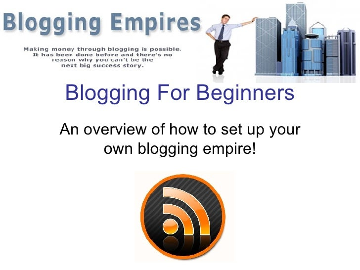 Blogging For Beginners An overview of how to set up your own blogging empire!