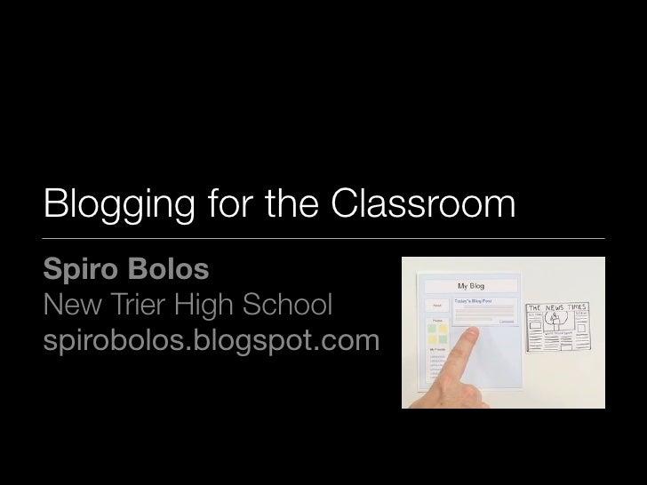 Blogging for the Classroom Spiro Bolos New Trier High School spirobolos.blogspot.com