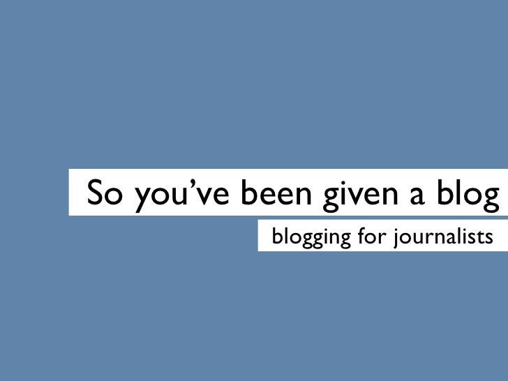 So you've been given a blog             blogging for journalists