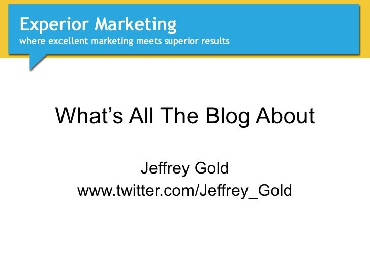 What's All The Blog About Jeffrey Gold www.twitter.com/Jeffrey_Gold