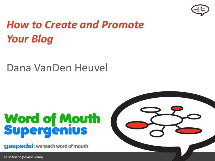 How to Create and   Promote Your Blog                                 www.marketingsavant.com The MarketingSavant Group   ...