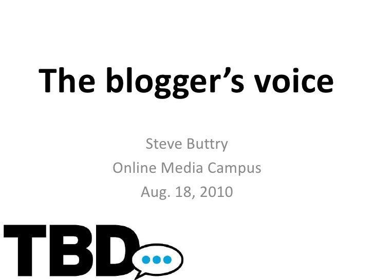 The blogger's voice<br />Steve Buttry<br />Online Media Campus<br />Aug. 18, 2010<br />