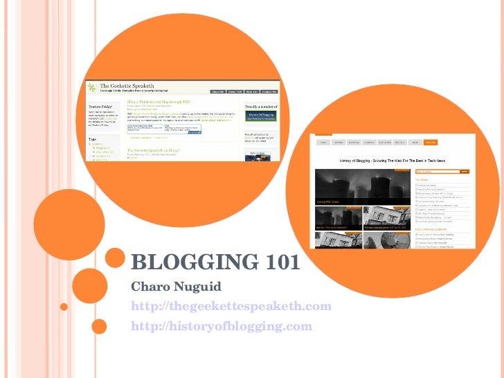 BLOGGING 101 Charo Nuguid http://thegeekettespeaketh.com http://historyofblogging.com