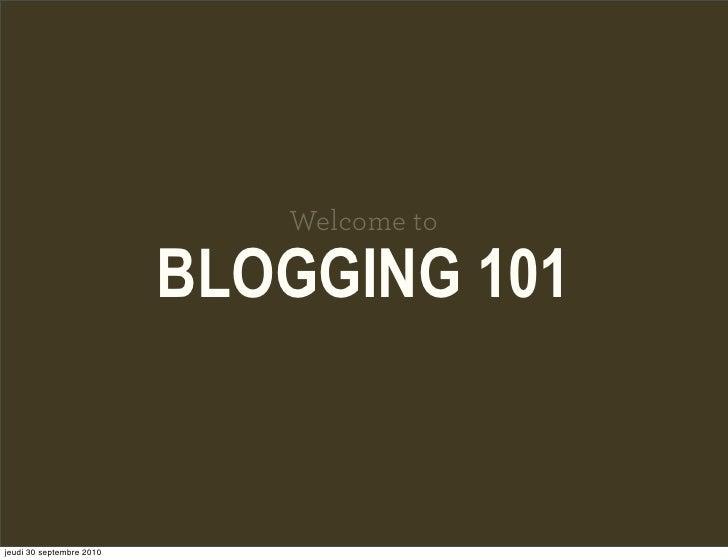 Welcome to                            BLOGGING 101   jeudi 30 septembre 2010