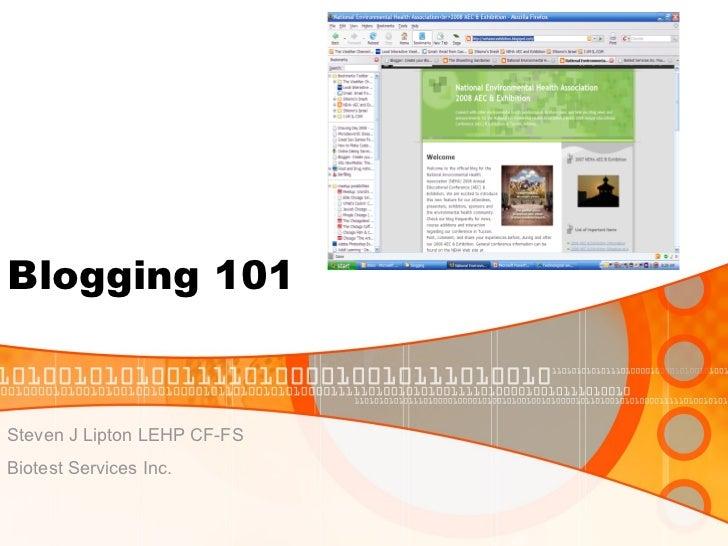 Blogging 101 Steven J Lipton LEHP CF-FS Biotest Services Inc.