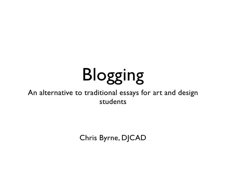 BloggingAn alternative to traditional essays for art and design                       students                Chris Byrne,...