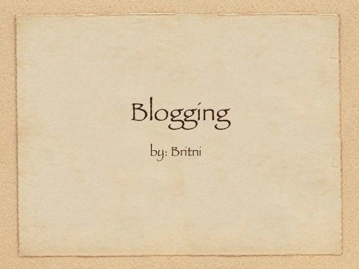 Blogging by: Britni