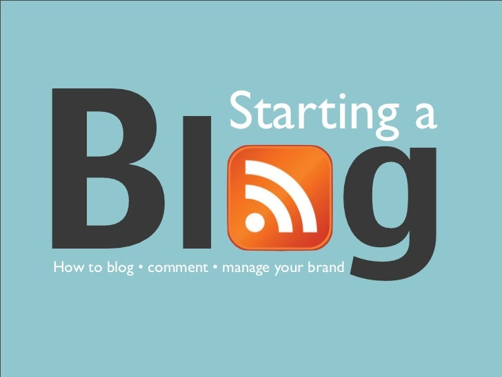 Blog                         Starting a  How to blog • comment • manage your brand