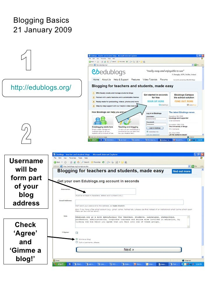 Blogging Basics 21 January 2009 Username will be form part of your blog address Check 'Agree' and 'Gimme a blog!' http://e...