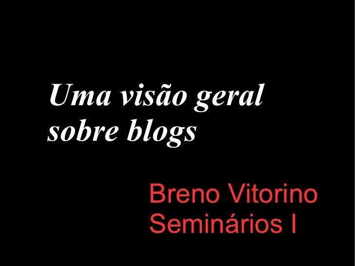 Uma visão geral sobre blogs Breno Vitorino Seminários I