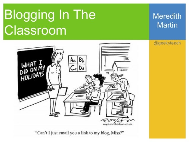 Blogging In The   Meredith                   MartinClassroom                  @geekyteach