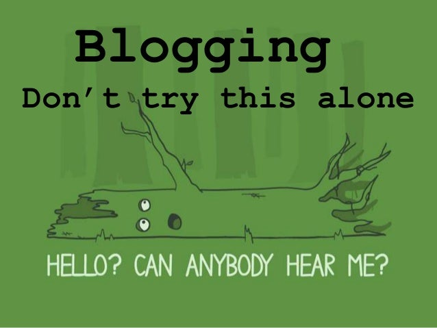 Blogging Don't try this alone