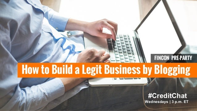 FINCON PRE-PARTY  How to Build a Legit Business by Blogging  #CreditChat  Wednesdays   3 p.m. ET