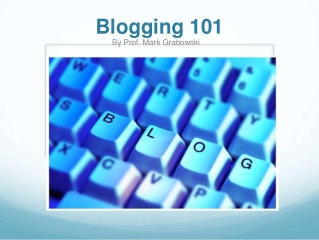 Blogging 101  By Prof. Mark Grabowski