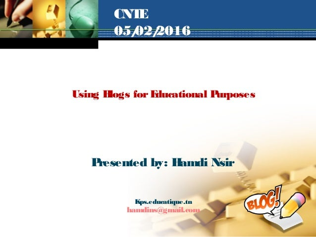 Kps.educatique.tn hamdins@gmail.com Presented by: Hamdi Nsir Using Blogs forEducational Purposes CNTE 05/02/2016