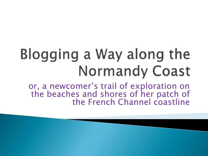 or, a newcomer's trail of exploration on the beaches and shores of her patch of          the French Channel coastline