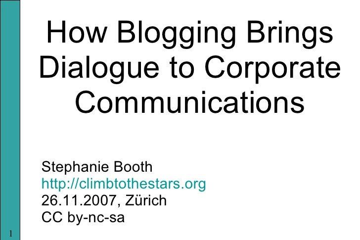How Blogging Brings Dialogue to Corporate Communications <ul><ul><li>Stephanie Booth </li></ul></ul><ul><ul><li>http://cli...