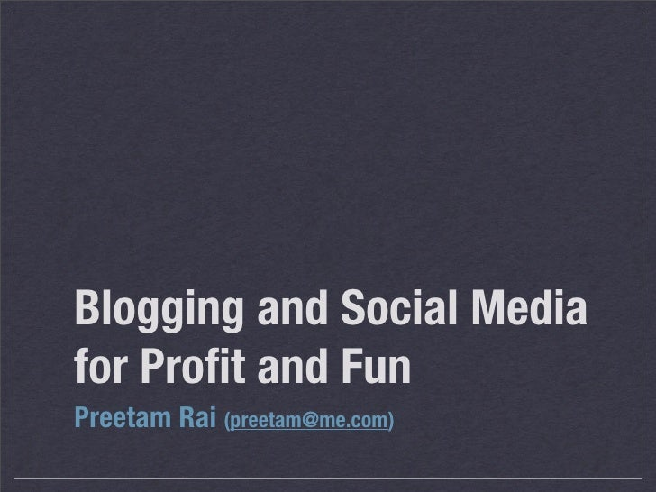Blogging and Social Media for Profit and Fun Preetam Rai (preetam@me.com)