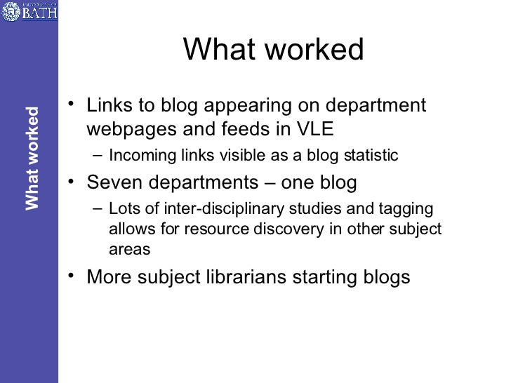 What worked <ul><li>Links to blog appearing on department webpages and feeds in VLE </li></ul><ul><ul><li>Incoming links v...