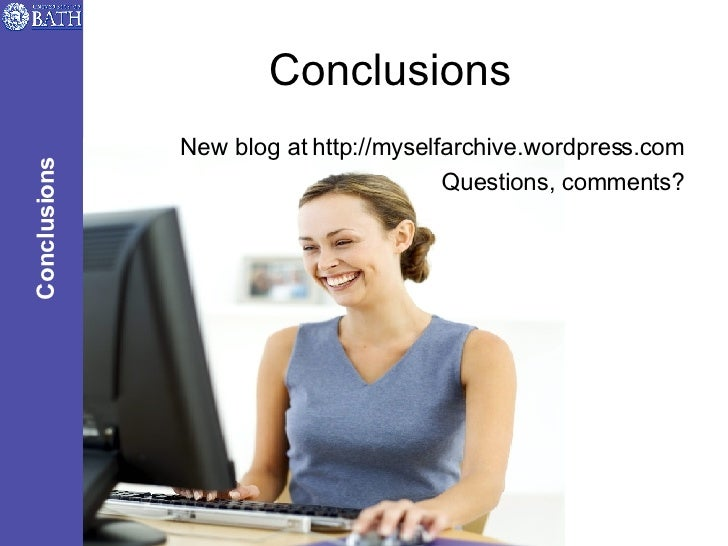 Conclusions <ul><li>New blog at http://myselfarchive.wordpress.com </li></ul><ul><li>Questions, comments? </li></ul>Conclu...