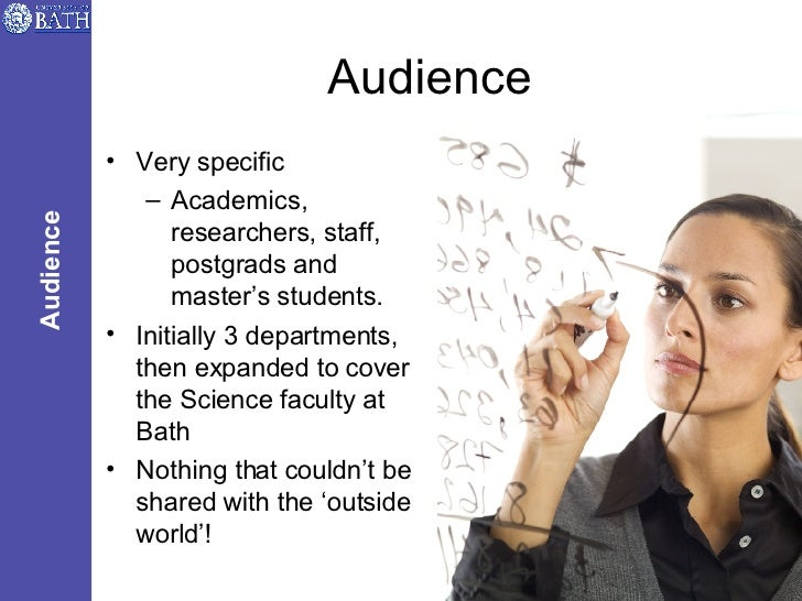 Audience <ul><li>Very specific </li></ul><ul><ul><li>Academics, researchers, staff, postgrads and master's students. </li>...
