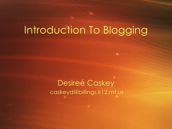 Introduction To Blogging Desire é Caskey [email_address]
