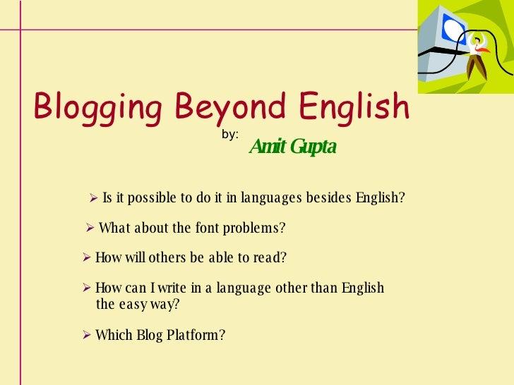 Blogging Beyond English        by:          Amit Gupta       www.a mitgupta .in