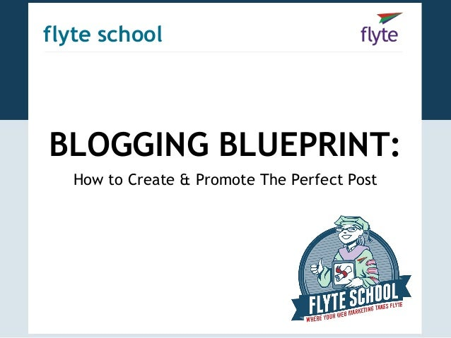 flyte schoolBLOGGING BLUEPRINT:  How to Create & Promote The Perfect Post