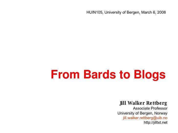 From Bards to Blogs Jill Walker Rettberg Associate Professor University of Bergen, Norway [email_address] http://jilltxt.n...