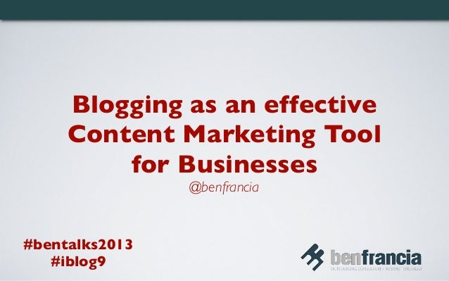 Blogging as an effectiveContent Marketing Toolfor Businesses@benfrancia#bentalks2013#iblog9