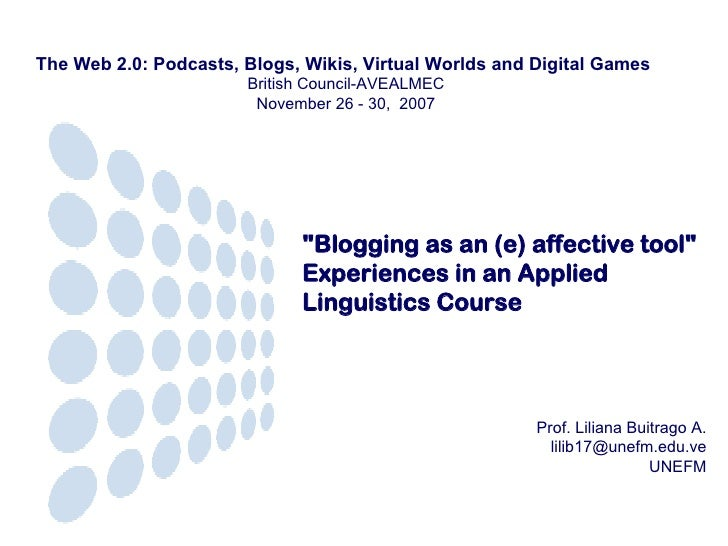 """""""Blogging as an (e) affective tool"""" Experiences in an Applied Linguistics Course Prof. Liliana Buitrago A. [ema..."""