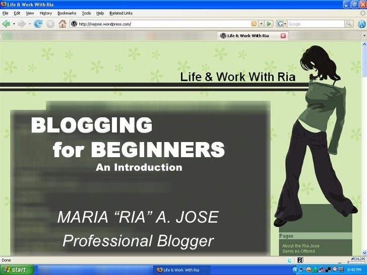 "BLOGGING  for BEGINNERS An Introduction MARIA ""RIA"" A. JOSE Professional Blogger"