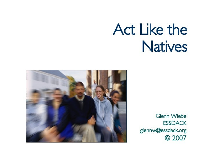 Act Like the Natives Glenn Wiebe ESSDACK [email_address] © 2007