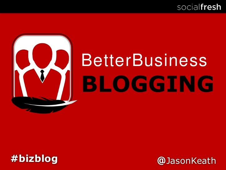 BetterBusiness<br />BLOGGING<br />#bizblog<br />@JasonKeath<br />