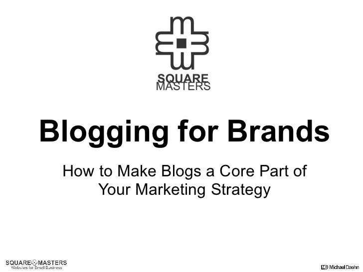 Blogging for Brands How to Make Blogs a Core Part of Your Marketing Strategy