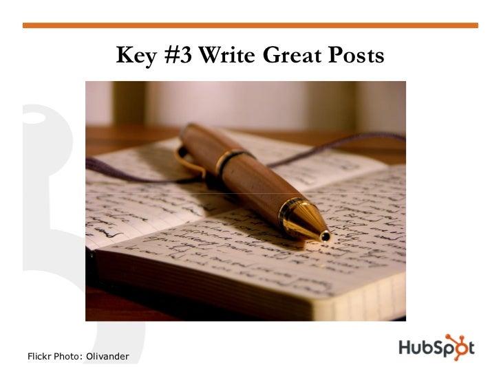 Key #3 Write Great Posts     Flickr Photo: Olivander