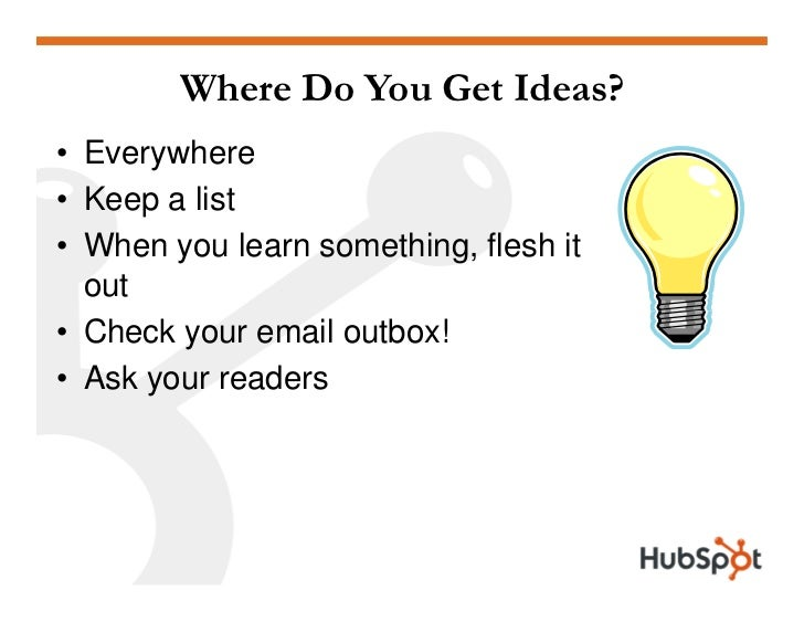 Where Do You Get Ideas? • Everywhere • Keep a list • When you learn something, flesh it   out • Check your email outbox! •...