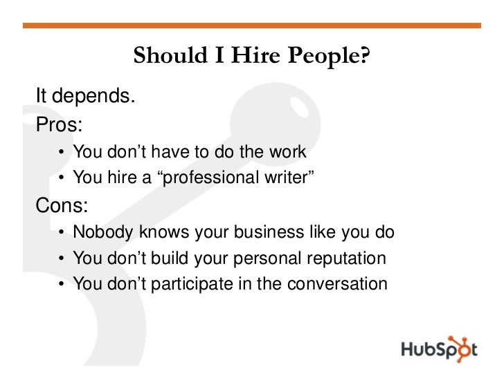 """Should I Hire People? It depends. Pros:   • You don't have to do the work   • You hire a """"professional writer"""" Cons:   • N..."""