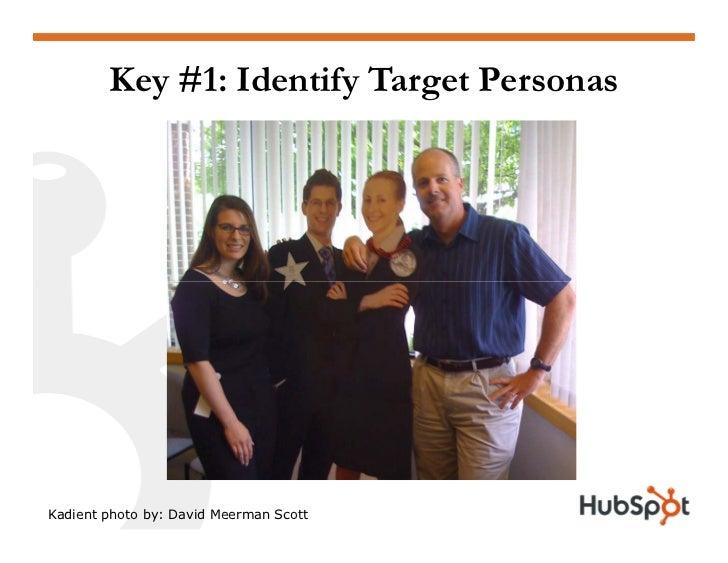 Key #1: Identify Target Personas     Kadient photo by: David Meerman Scott