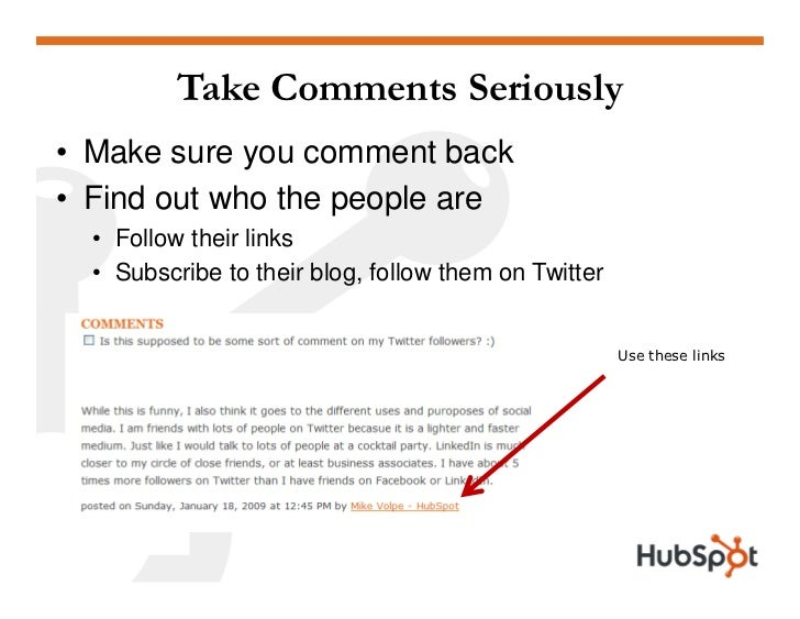 Take Comments Seriously • Make sure you comment back • Find out who the people are   • Follow their links   • Subscribe to...