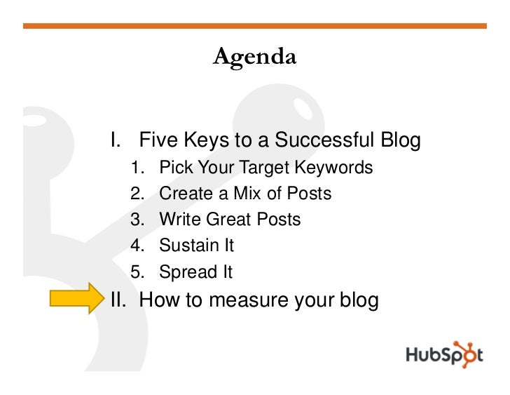 Agenda   I. Five Keys to a Successful Blog   1.   Pick Your Target Keywords   2.   Create a Mix of Posts   3.   Write Grea...