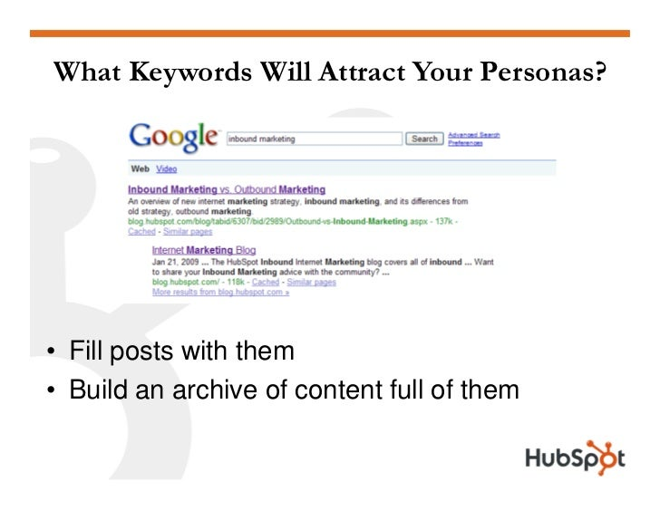 What Keywords Will Attract Your Personas?     • Fill posts with them • Build an archive of content full of them