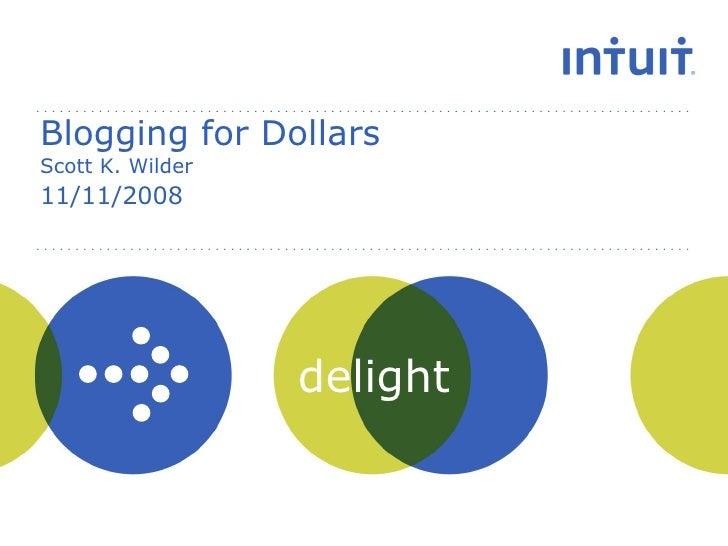 Blogging for Dollars  Scott K. Wilder 11/11/2008